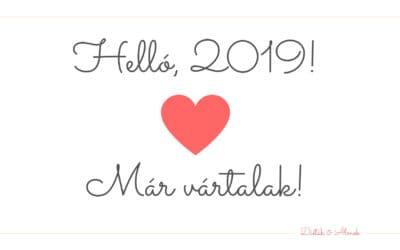 Helló, 2019! Már nagyon vártalak…