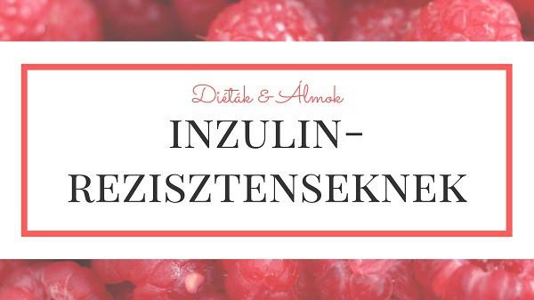 Inzulinrezisztencia szénhidrát diéta IR diéta étrend